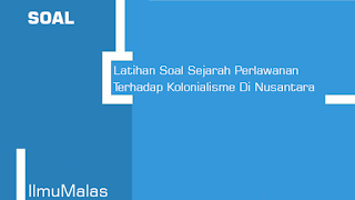 Latihan Soal Sejarah Perlawanan Terhadap Kolonialisme Di Nusantara