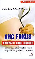 Buku ANC Fokus Antenatal Care Focused - Pemeriksaan Kehamilan Fokus Dilengkapi dengan Pijat Ibu Hamil