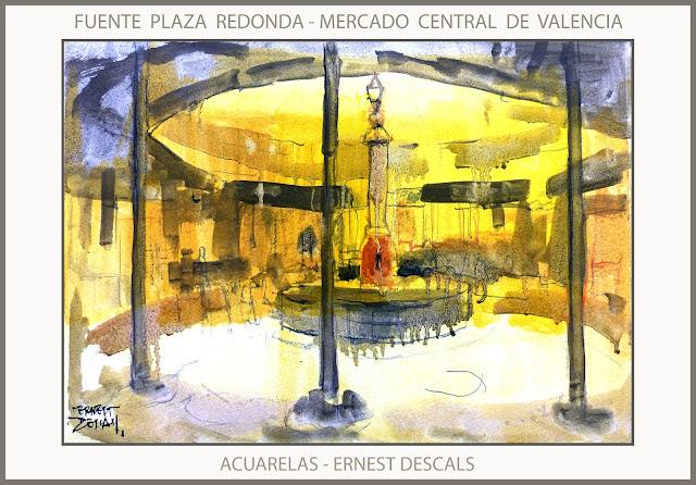 VALENCIA-PINTURA-ACUARELAS-MERCADO CENTRAL-MERCAT-FONT-PLAZA REDONDA-PAISAJES-PINTURAS-ACUARELA-PINTOR-ERNEST DESCALS-