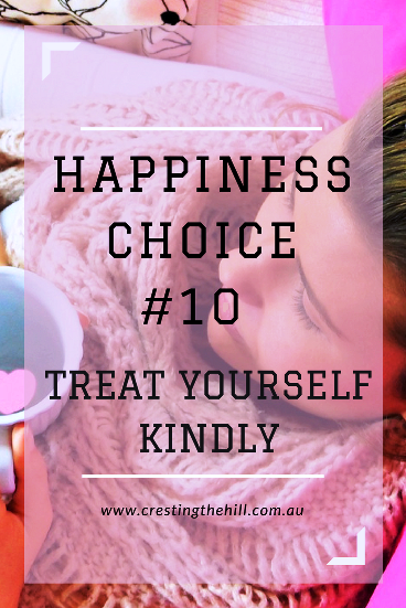 Happiness Choice #10 - treat yourself kindly - know your worth