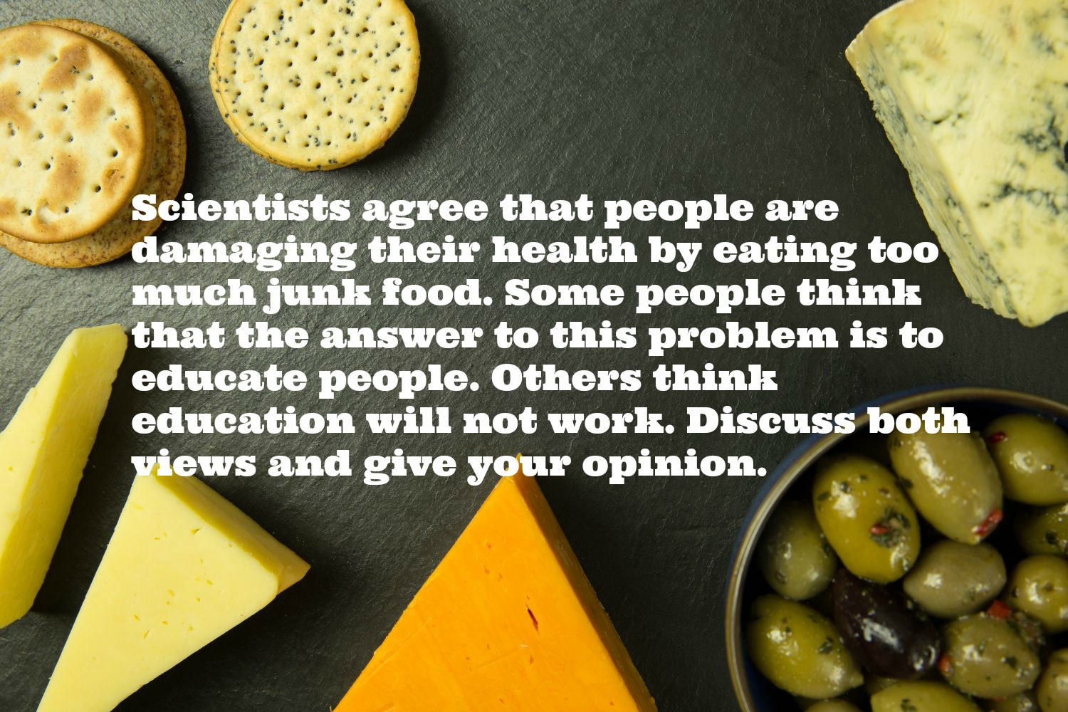 task ielts discursive essay educating people about the danger scientists agree that people are damaging their health by eating too much junk food some people think that the answer to this problem is to educate people