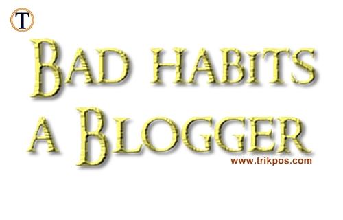 Kebiasaan Buruk Seorang Blogger