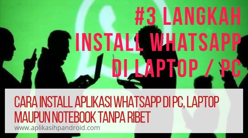 Cara gampang memasang aplikasi WhatsApp di Notebok, Laptop maupun PC