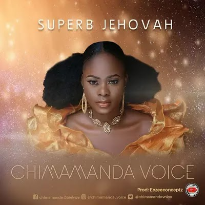 Download Audio | Chimamanda Voice - Superb Jehovah