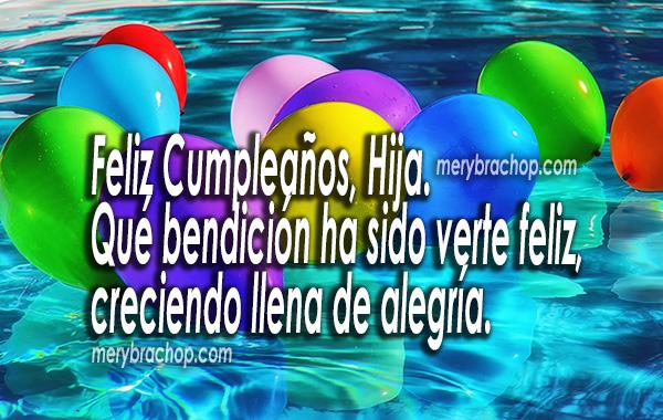 Lindas frases de cumpleaños para mi hija, felicitaciones hija, Dios te bendiga en tu cumple. Imágenes, tarjetas de cumpleaños de mi princesa por Mery Bracho.