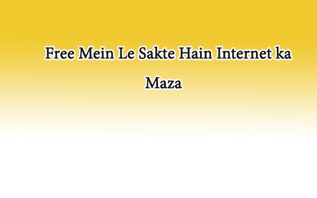 Free Mein Le Sakte Hain Internet ka Maza