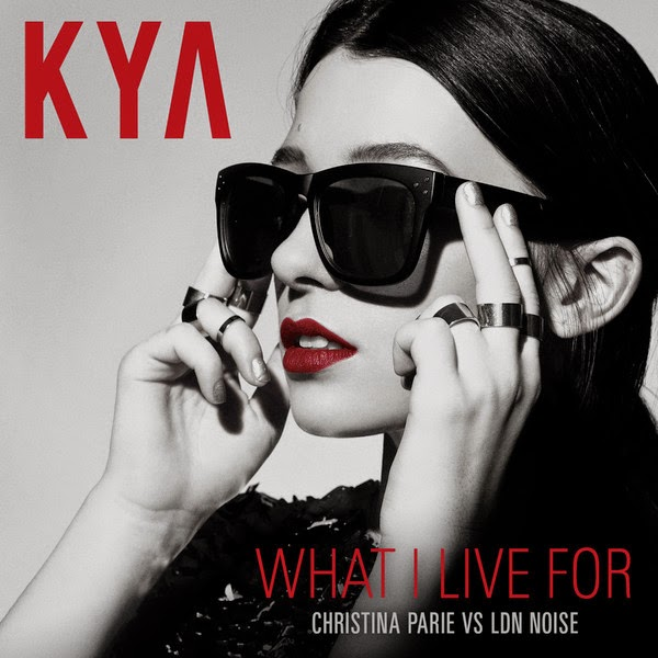 KYA, Christina Parie & LDN NOISE - What I Live For (Christina Parie vs LDN NOISE) - Single Cover