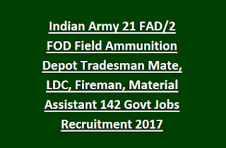 Indian Army 21 FAD, 2 FOD Field Ammunition Depot Tradesman Mate, LDC, Fireman, Material Assistant 142 Govt Jobs Recruitment 2017
