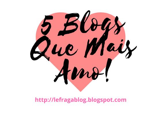 Os Cinco Blogs Que Eu Mais Amo