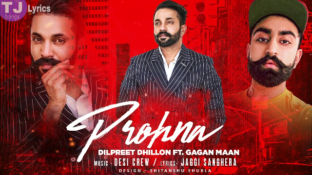 Prohna Lyrics: A latest punjabi song in the voice of Dilpreet Dhillon, composed by Desi Crew while lyrics are penned by Jaggi Sanghera.