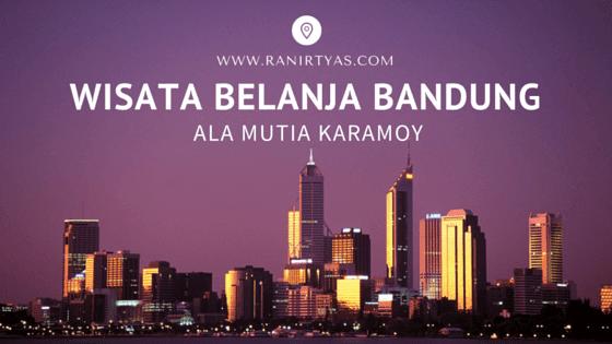 Wisata Belanja Bandung ala Mutia Karamoy