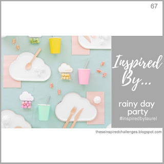 http://theseinspiredchallenges.blogspot.com/2019/04/inspired-by-rainy-day-party.html