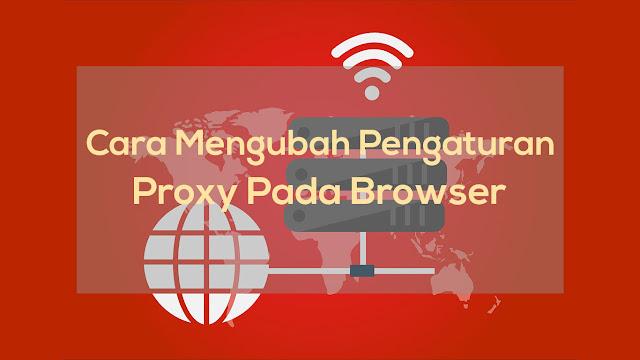 Cara Mengubah Proxy Pada Browser