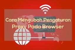 Cara Mengubah Pengaturan Proxy Pada Beberapa Browser