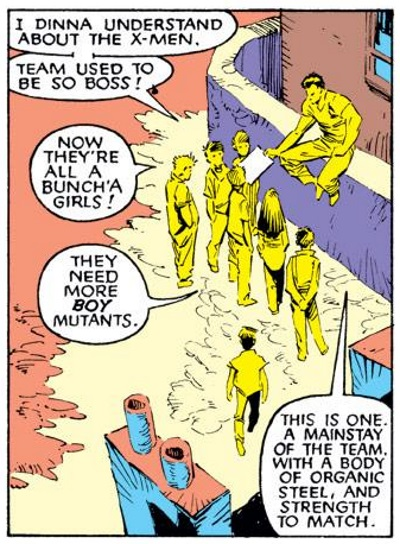 A single panel of six boys and one girl clustered around Colossus, who's showing them his sketch pad. One boy says, 'I dinna know about the X-Men. Team used to be so boss!' Another says, 'Now they're all a bunch'a girls!' Another says, 'They need more BOY mutants.' Colossus says, 'This is one. A mainstay of the team, with a body of organic steel, and strength to match.'