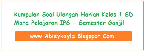 Soal Soal Ulangan IPS Kelas 1 SD Semester 1 Tahun Pelajaran 2016/2017