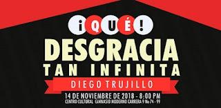 POS ¡QUÉ DESGRACIA TAN INFINITA! Diego Trujillo 2018