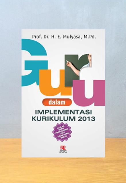 GURU DALAM IMPLEMENTASI KURIKULUM 2013, E. Mulyasa