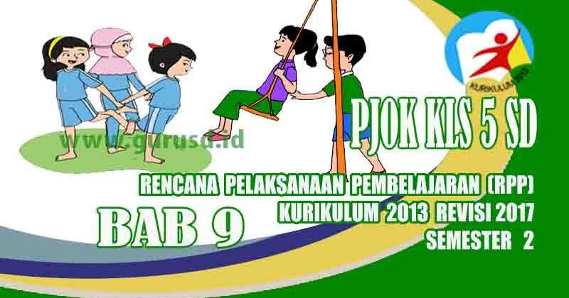 Rpp PJOK Kelas 5 SD Bab 9 Semester 2 Kurikulum 2013 Revisi ...