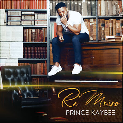 Prince Kaybee - Re Mmino (Album) [2019]