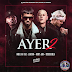 Anuel AA feat. J Balvin, Nicky Jam — Ayer 2 (AAc Plus M4A)