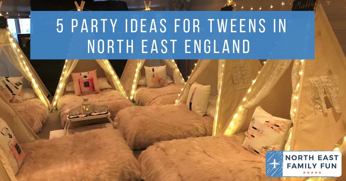 5 Party Ideas for Tweens in North East England