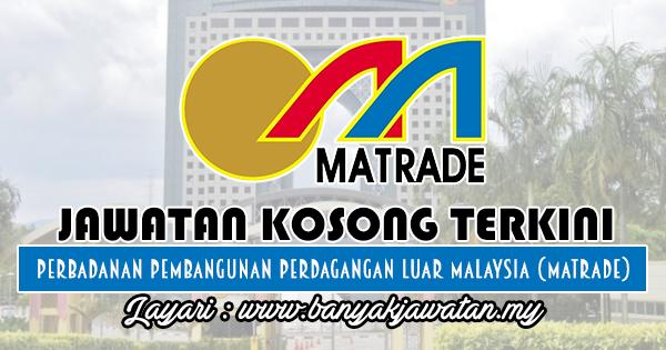 Jawatan Kosong Terkini 2018 di Perbadanan Pembangunan Perdagangan Luar Malaysia (MATRADE)