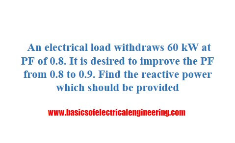 a-load-withdraws-60-kw-at-a-pf-0.8-calculate-the-required-reactive-power-to-improve-it-to-0.9