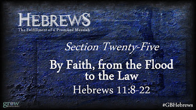 By Faith, from the Flood to the Law - Hebrews 11:8-22