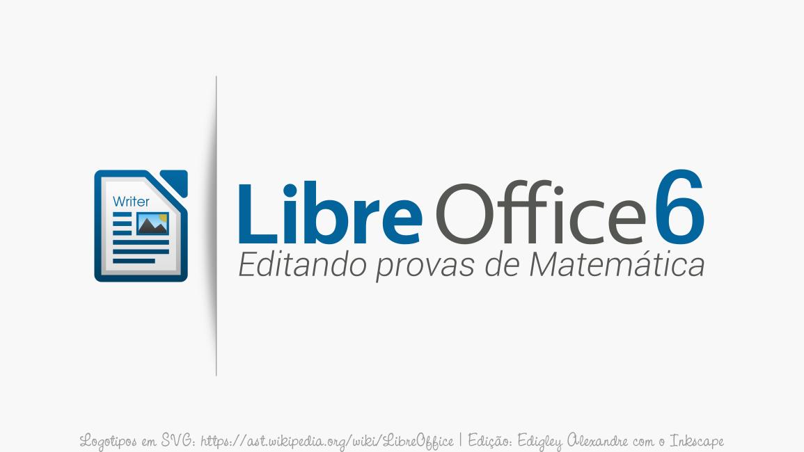 Como minhas provas de Matemática são editadas com o LibreOffice Writer 6