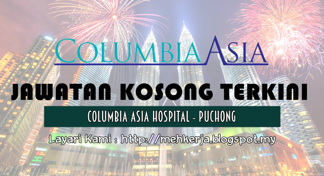 Jawatan Kosong Terkini 2016 di Columbia Asia Hospital - Puchong