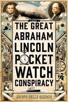 Interview with Jacopo della Quercia, author of The Great Abraham Lincoln Pocket Watch Conspiracy - August 1, 2014