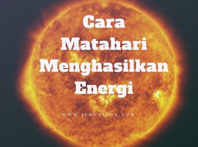 Dari manakah Energi Matahari di Hasilkan