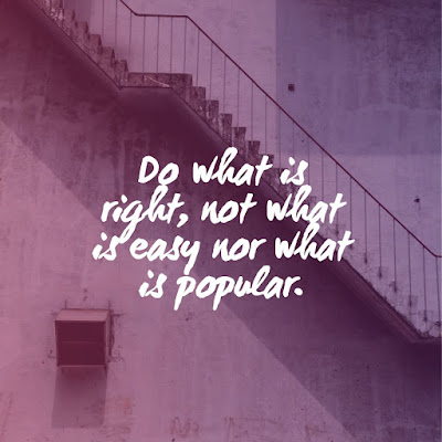 motivaitonal quotes Do what is right, not what is easy nor what is popular. life quotes