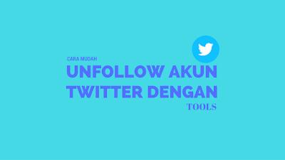 Cara Unfollow Semua Akun Twitter dengan Tool