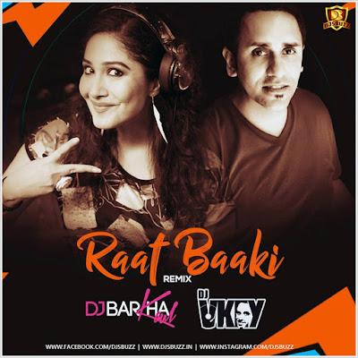 Raat Baaki 2017 – DJ Barkha & DJ Vkey