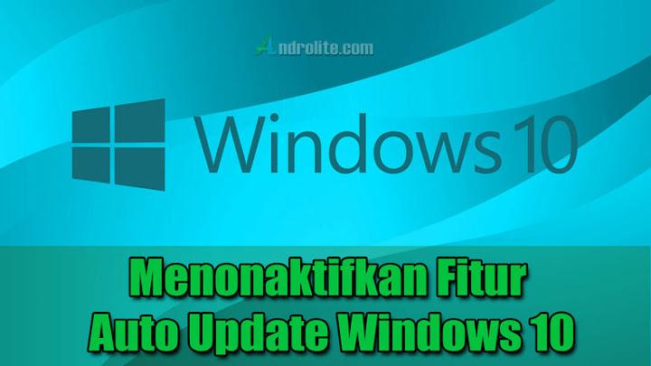 Cara Mencegah Auto Update (Pembaruan Otomatis) Windows 10
