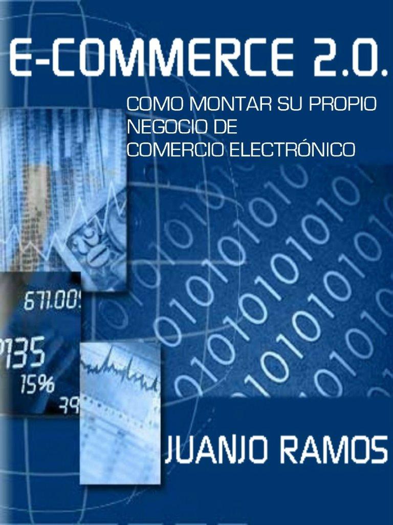 E-Commerce 2.0: Cómo montar su propio negocio de comercio electrónico – Juanjo Ramos