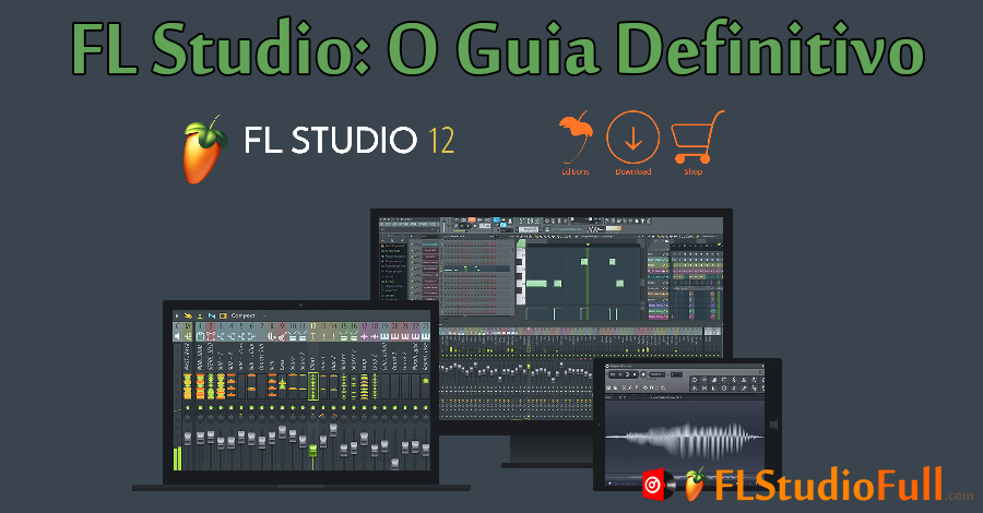 FL Studio – O Guia Definitivo, Download e Complementos