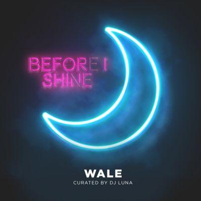 Wale & DJ Luna - Before I Shine - Album Download, Itunes Cover, Official Cover, Album CD Cover Art, Tracklist