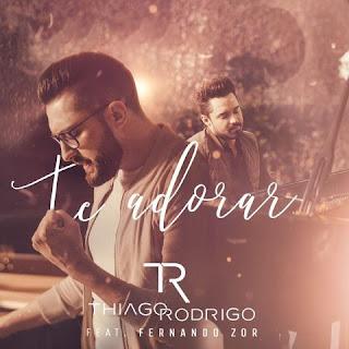 Baixar Te Adorar Thiago Rodrigo feat. Fernando Zor  Mp3 Gratis