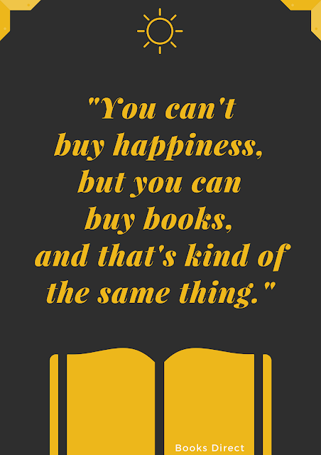 """You can't buy happiness, but you can buy books, and that's kind of the same thing."""