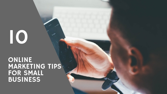10 Online Marketing Tips for Small Business