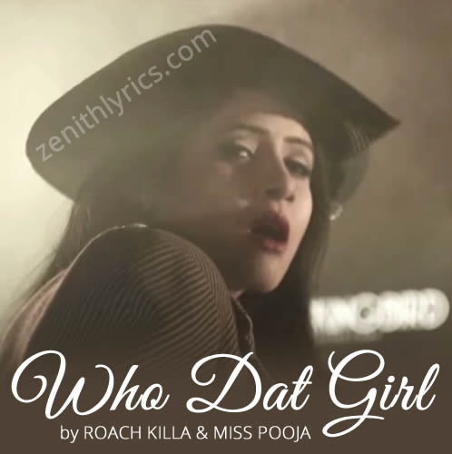 Who Dat Girl Lyrics - Roach Killa & Miss Pooja