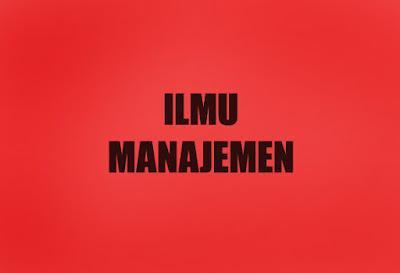 Definisi dan pengertian manajemen - Ilmu Manajemen