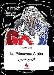 https://www.amazon.it/primavera-araba-al-Arabi-Al-Rabia/dp/8867353632/ref=sr_1_1?ie=UTF8&qid=1503940388&sr=8-1&keywords=Hamid+Misk