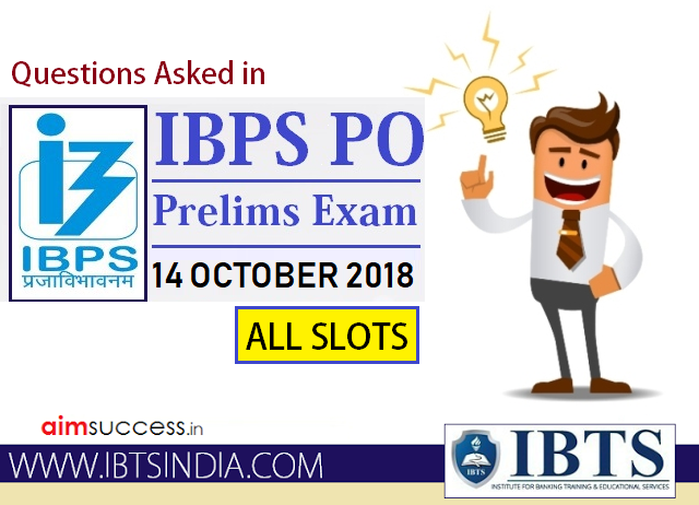 Questions Asked in IBPS PO Prelims 14 October 2018 - All Slots