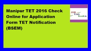 Manipur TET 2016 Check Online for Application Form TET Notification (BSEM)