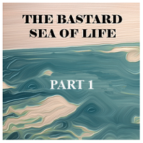 The Bastards Sea of Life - P1