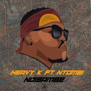 Heavy K  Feat. Ntombi – Ndibambe